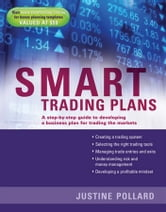 Smart Trading Plans - A Step-by-step guide to developing a business plan for trading the markets ebook by Justine Pollard