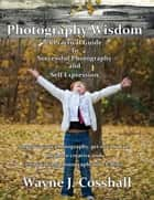 Photography Wisdom ebook by Wayne Cosshall