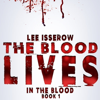 The Blood Lives audiobook by Lee Isserow