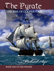 The Pyrate - The Rise of Cooper Cain ebook by Michael Aye
