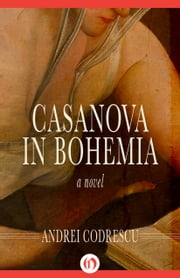 Casanova in Bohemia - A Novel ebook by Andrei Codrescu