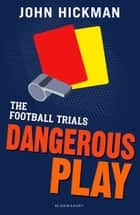The Football Trials: Dangerous Play ebook by John Hickman