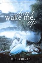 Don't Wake Me Up ebook by M.E. Rhines
