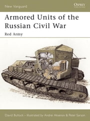 Armored Units of the Russian Civil War - Red Army ebook by Peter Sarson,David Bullock
