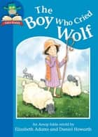 The Boy Who Cried Wolf ebook by Elizabeth Adams, Daniel Howarth