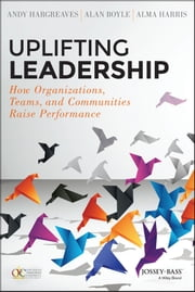 Uplifting Leadership - How Organizations, Teams, and Communities Raise Performance ebook by Andy Hargreaves,Alan Boyle,Alma Harris