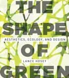 The Shape of Green ebook by Lance Hosey