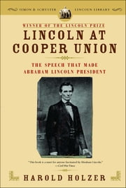 Lincoln at Cooper Union - The Speech That Made Abraham Lincoln President ebook by Harold Holzer