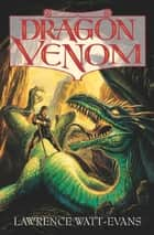 Dragon Venom ebook by Lawrence Watt-Evans