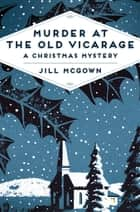 Murder at the Old Vicarage - A Christmas Mystery ebook by Jill McGown