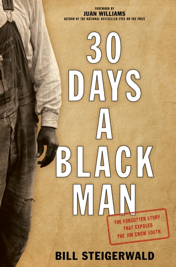 30 Days a Black Man - The Forgotten Story That Exposed the Jim Crow South ebook by Bill Steigerwald