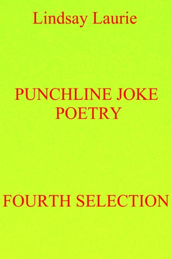 Punchline Joke Poetry Fourth Selection ebook by Lindsay Laurie