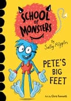Pete's Big Feet - School of Monsters #4 ebook by Sally Rippin, Chris Kennett