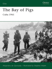 The Bay of Pigs - Cuba 1961 ebook by Alejandro de Quesada,Stephen Walsh
