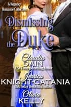 Dismissing the Duke eBook by Jerrica Knight-Catania, Claudia Dain, Olivia Kelly
