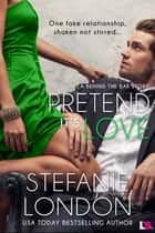 Pretend It's Love ebook by Stefanie London