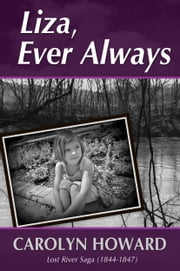 Liza, Ever Always (Lost River Saga 1844-1847) ebook by Carolyn Howard