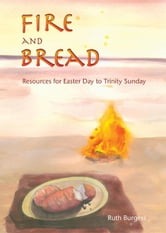 Fire and Bread: Resources from Easter Day to Trinity Sunday ebook by Burgess, Ruth