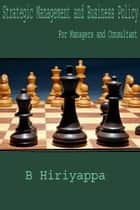 Strategic Management and Business Policy - For Managers and Consultant ebook by B Hiriyappa