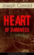Heart of Darkness (Unabridged Deluxe Edition) - An Early Modernist Novel From the Author of Nostromo, Lord Jim, The Secret Agent and Under Western Eyes (Including Author's Memoirs, Letters & Critical Essays) ebook by Joseph Conrad