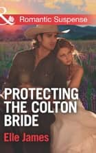 Protecting the Colton Bride (Mills & Boon Romantic Suspense) (The Coltons of Oklahoma, Book 4) 電子書 by Elle James
