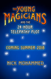 The Young Magicians and the 24-Hour Telepathy Plot ebook by Nick Mohammed