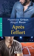 Après l'effort ebook by Marianne Richard, Abigail Roux, Madeleine Urban