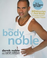 The Body Noble: 20 Minutes to a Hot Body with Hollywood's Coolest Trainer ebook by Noble, Derek