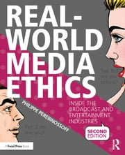 Real-World Media Ethics - Inside the Broadcast and Entertainment Industries ebook by Philippe Perebinossoff