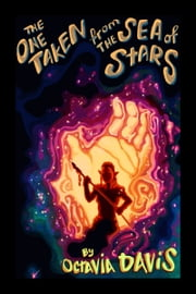 The One Taken from the Sea of Stars ebook by Octavia Davis