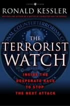 The Terrorist Watch - Inside the Desperate Race to Stop the Next Attack eBook by Ronald Kessler