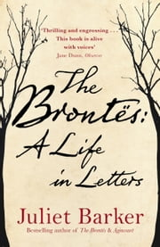 The Brontës: A Life in Letters ebook by Juliet Barker