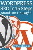 WordPress SEO In 15 Steps ebook by David Frosdick