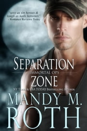 Separation Zone - Immortal Ops, #7 ebook by Mandy M. Roth