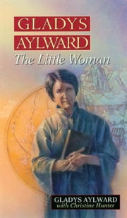 Gladys Aylward - The Little Woman ebook by Gladys Aylward