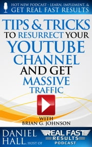 Tips & Tricks to Resurrect Your YouTube Channel and Get Massive Traffic - Real Fast Results, #47 ebook by Daniel Hall