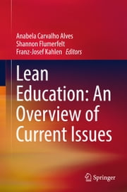 Lean Education: An Overview of Current Issues ebook by Anabela Carvalho Alves, Shannon Flumerfelt, Franz-Josef Kahlen