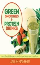 Green Smoothies and Protein Drinks ebook by Jason Manheim,Leo Quijano