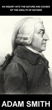 An Inquiry into the Nature and Causes of the Wealth of Nations [con Glosario en Español] ebook by Adam Smith,Eternity Ebooks
