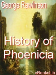History of Phoenicia ebook by Rawlinson, George