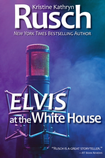 Elvis at the White House ebook by Kristine Kathryn Rusch