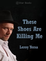 These Shoes are Killing Me ebook by Leroy Yerxa