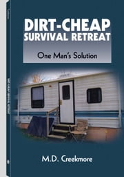 Dirt-Cheap Survival Retreat - One Man`s Solution ebook by M.D. Creekmore
