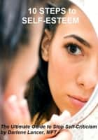 10 Steps to Self-Esteem ebook by Darlene Lancer JD LMFT