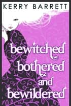 Bewitched, Bothered And Bewildered (Could It Be Magic?, Book 1) ebook by Kerry Barrett