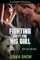 Fighting Dirty for His Girl ebook by Jenika Snow