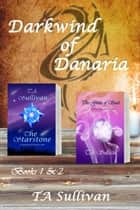 Darkwind of Danaria: Books 1 & 2 ebook by TA Sullivan