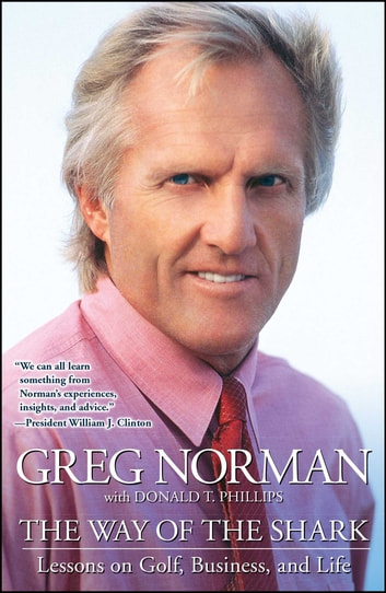 The Way of the Shark - Lessons on Golf, Business, and Life ebook by Greg Norman
