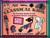 Classical Kids - An Activity Guide to Life in Ancient Greece and Rome ebook by Laurie Carlson