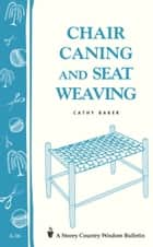 Chair Caning and Seat Weaving - Storey Country Wisdom Bulletin A-16 ebook by Cathy Baker